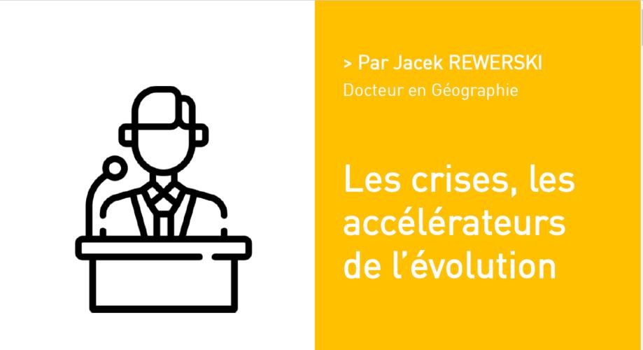 Les crises, les accélérateurs de l'évolution Par Jacek REWERSKI