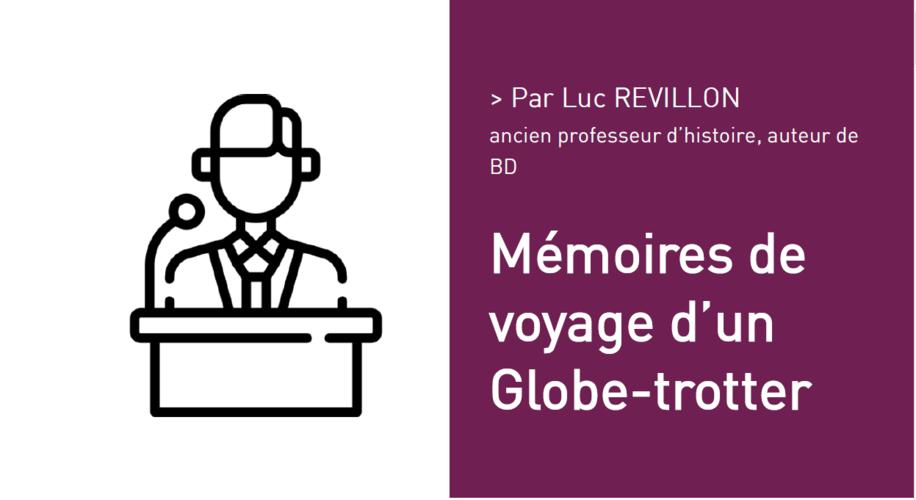 Mémoires de voyage d'un Globe-trotter Par Luc REVILLON