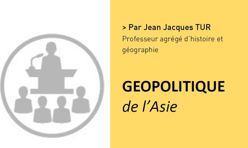 GEOPOLITIQUE de l'Asie Par Jean Jacques TUR