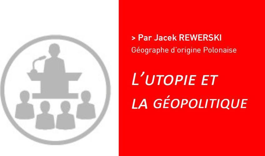 L'utopie et la géopolitique Par Jacek REWERSKI
