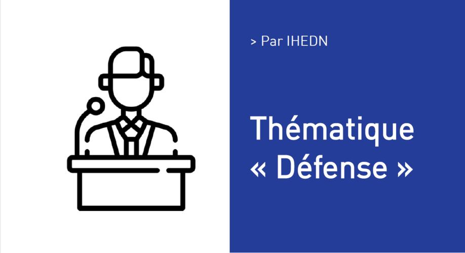 Thématique « Défense » Par IHEDN