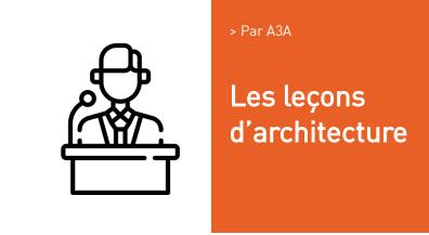 Les leçons d'architecture Par A3A