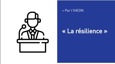 « La résilience » Par l'IHEDN (ANNULE)