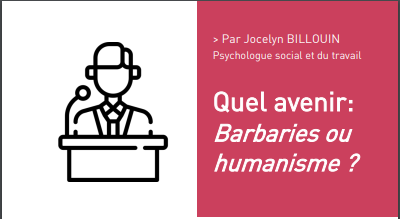 Quel avenir: Barbaries ou humanisme ? Par Jocelyn BILLOUIN